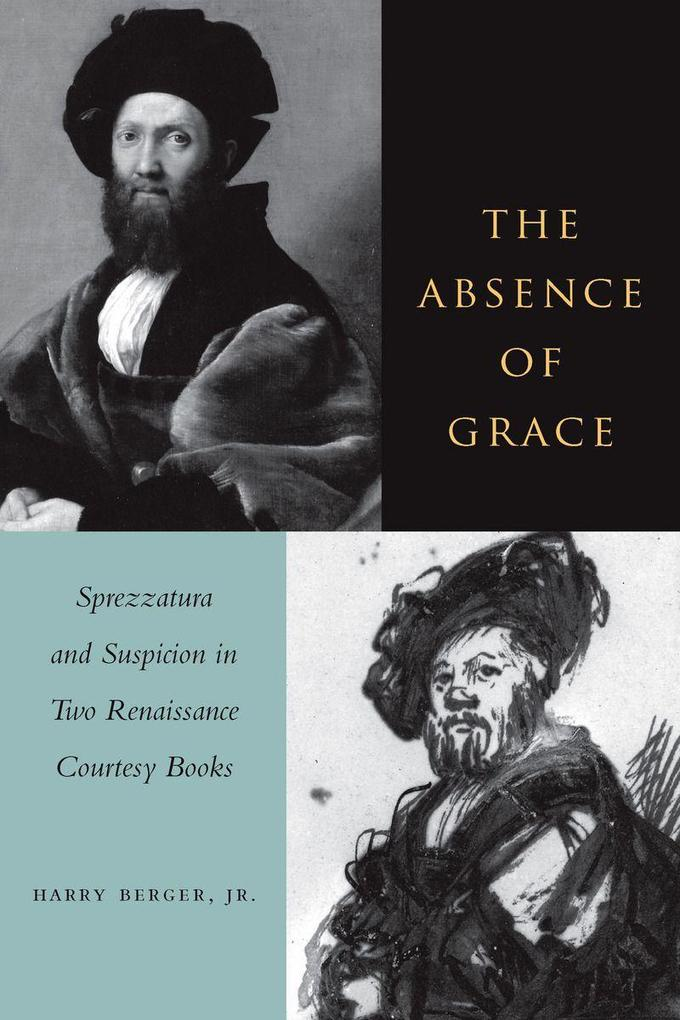 The Absence of Grace: Sprezzatura and Suspicion in Two Renaissance Courtesy Books als Taschenbuch