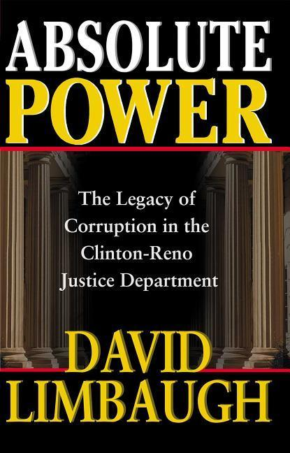 Absolute Power: The Legacy of Corruption in the Clinton-Reno Justice Department als Buch