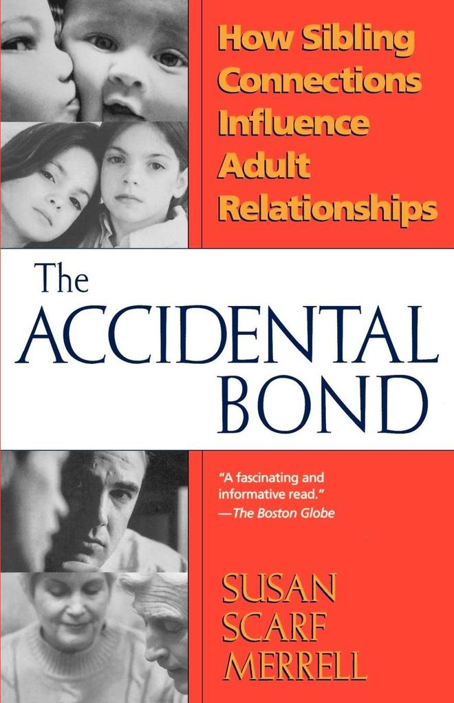 The Accidental Bond: How Sibling Connections Influence Adult Relationships als Taschenbuch