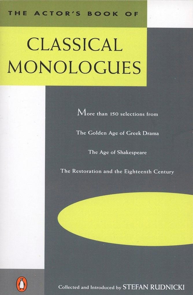 The Actor's Book of Classical Monologues: More Than 150 Selections from the Golden Age of Greek Drama, the Age of Shakespeare, the Restoration and the als Taschenbuch