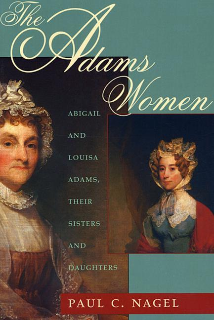 The Adams Women: Abigail and Louisa Adams, Their Sisters and Daughters als Taschenbuch