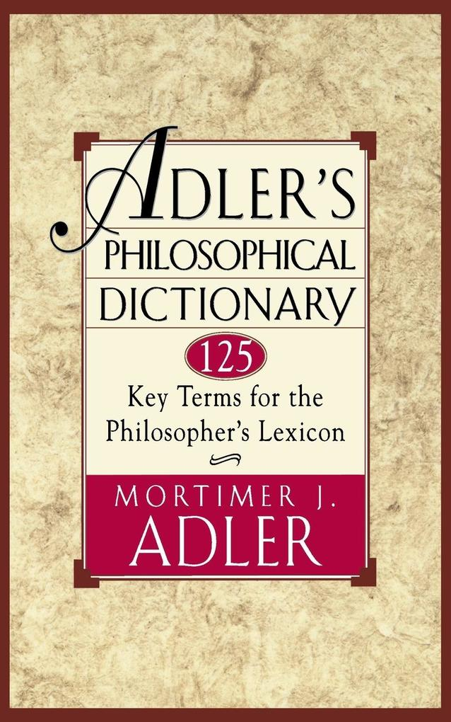 Adler's Philosophical Dictionary: 125 Key Terms for the Philosopher's Lexicon als Taschenbuch