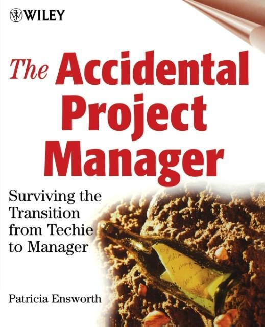 The Accidental Project Manager: Surviving the Transition from Techie to Manager als Buch