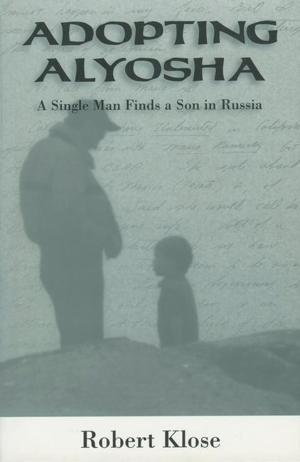 Adopting Alyosha: A Single Man Finds a Son in Russia als Buch