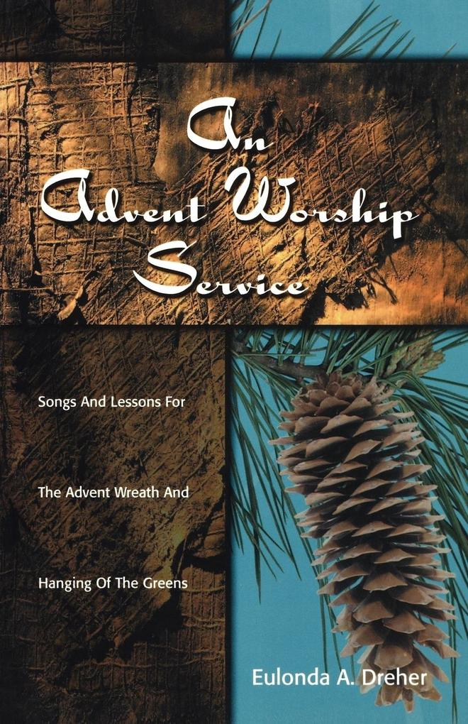 An Advent Worship Service: Songs and Lessons for the Advent Wreath and Hanging of the Greens als Taschenbuch
