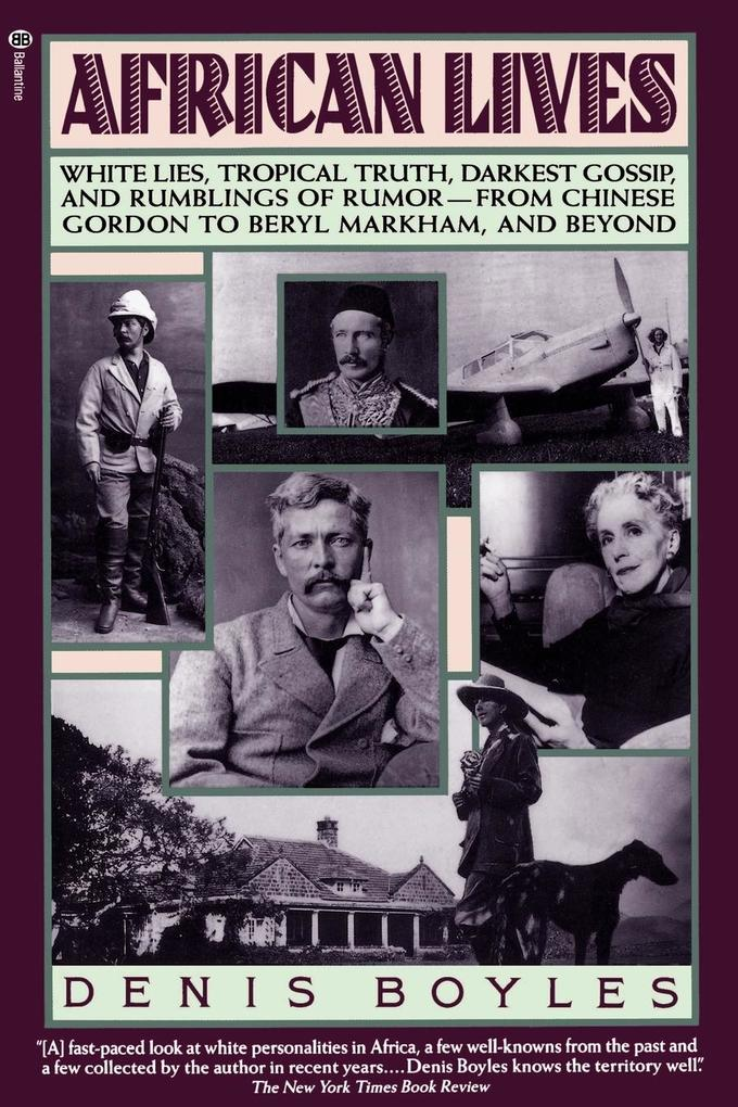 African Lives: White Lies, Tropical Truth, Darkest Gossip, and Rumblings of Rumor--From Chinese Gordon to Beryl Markham, and Beyond als Taschenbuch
