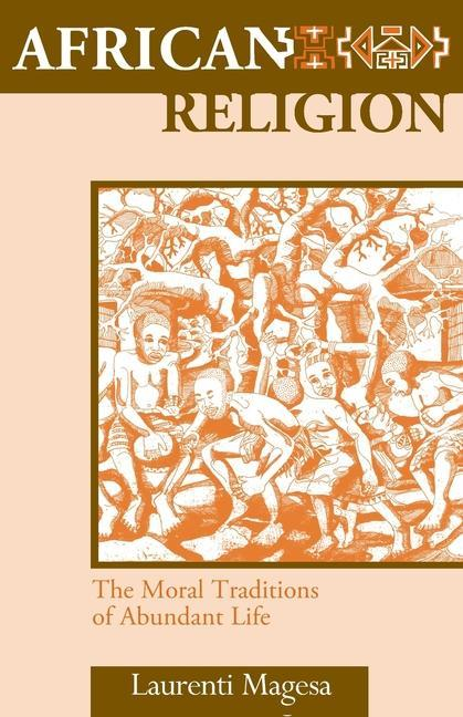 African Religion: The Moral Traditions of Abundant Life als Taschenbuch