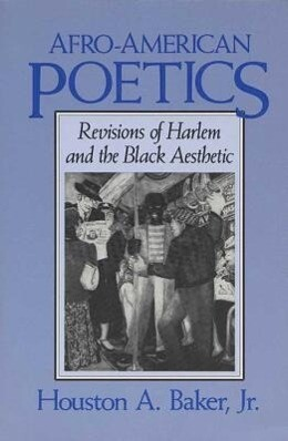 Afro-American Poetics Afro-American Poetics Afro-American Poetics: Revisions of Harlem and the Black Aesthetic Revisions of Harlem and the Black Aesth als Taschenbuch