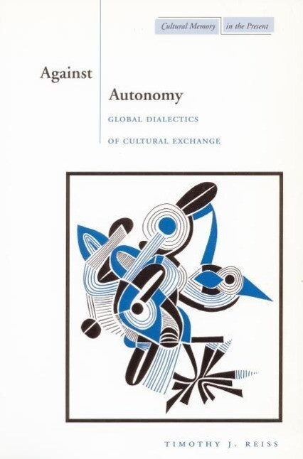 Against Autonomy: Global Dialectics of Cultural Exchange als Taschenbuch
