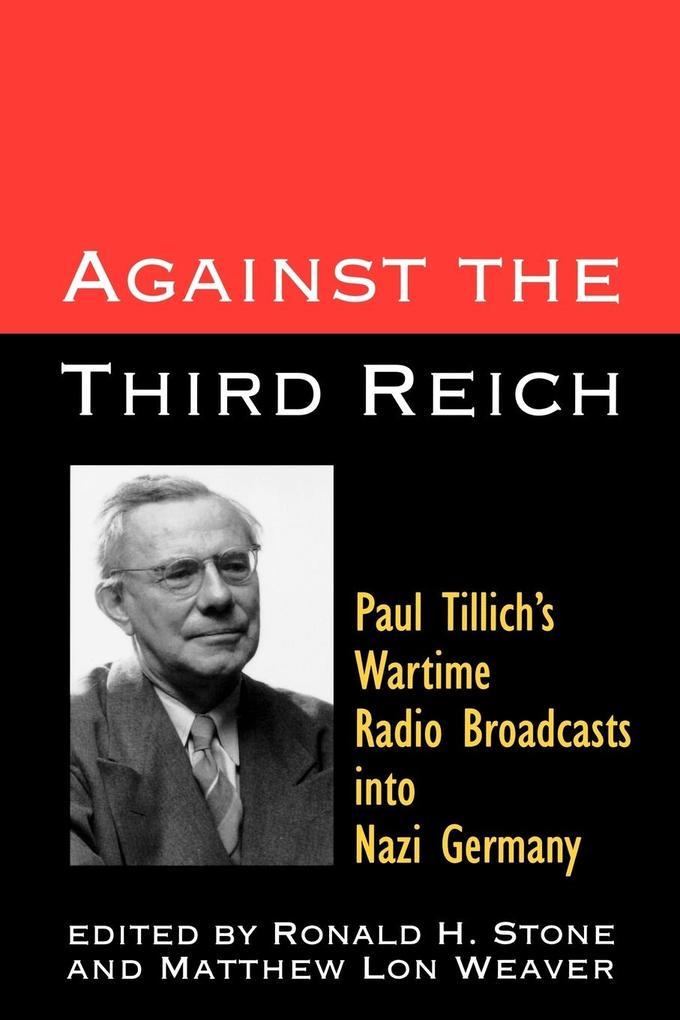 Against the Third Reich: Paul Tillich's Wartime Radio Broadcasts Into Nazi Germany als Taschenbuch