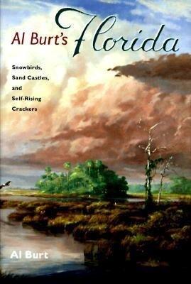Al Burt's Florida: Snowbirds, Sand Castles, and Self-Rising Crackers als Buch