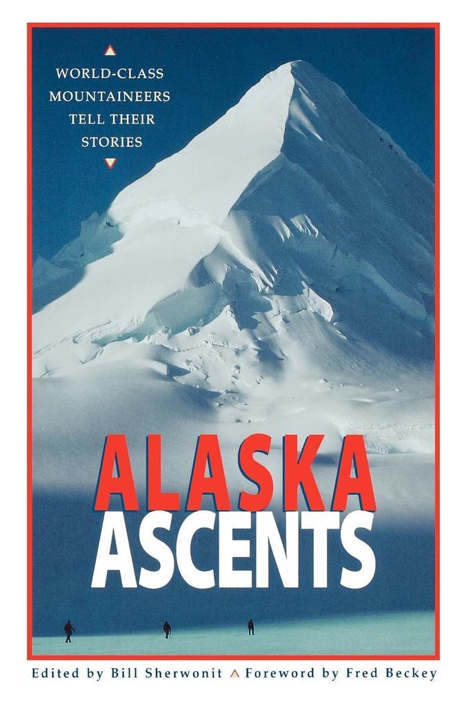 Alaska Ascents: World-Class Mountaineers Tell Thei als Taschenbuch