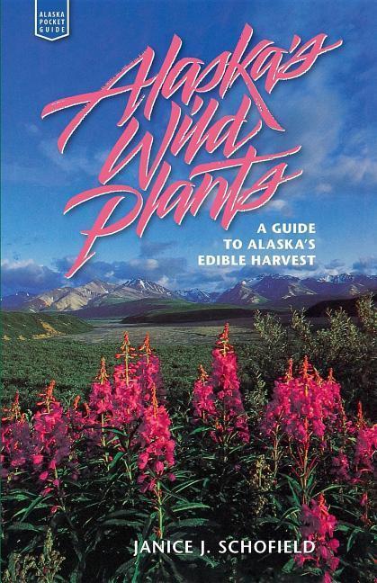 Alaska's Wild Plants: A Guide to Alaska's Edible H als Taschenbuch