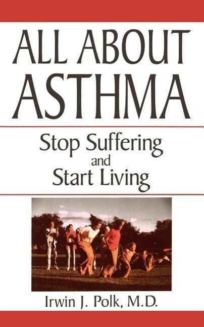 All about Asthma: Stop Suffering and Start Living als Taschenbuch