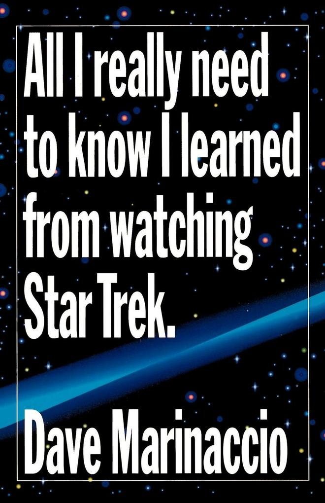 All I Really Need to Know I Learned from Watching Star Trek als Buch