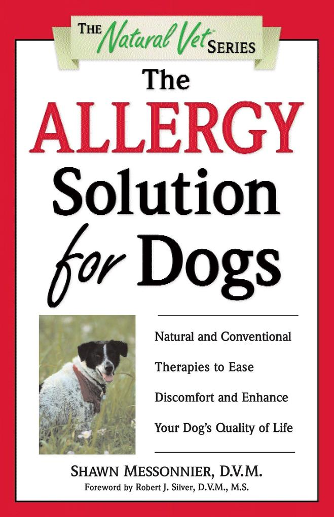 The Allergy Solution for Dogs: Natural and Conventional Therapies to Ease Discomfort and Enhance Your Dog's Quality of Life als Taschenbuch