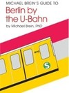 Michael Brein's Guide to Berlin by the U-Bahn (Subway)