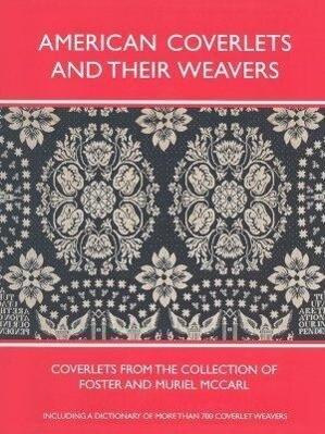 American Coverlets and Their Weavers: Coverlets from the Collection of Foster and Muriel McCarl als Buch