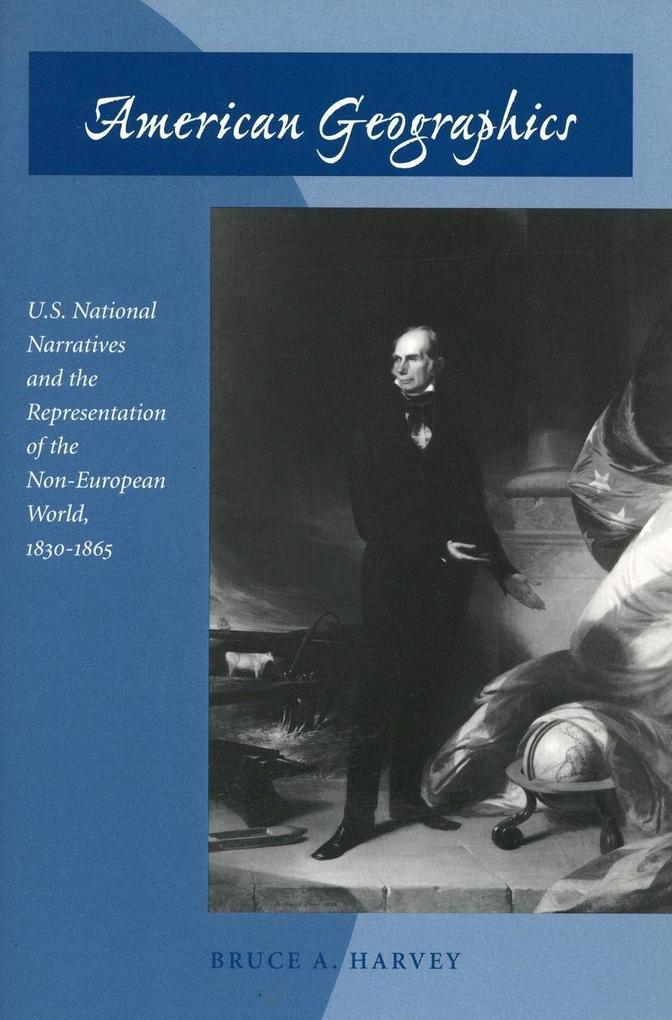 American Geographics: U.S. National Narratives and the Representation of the Non-European World, 1830-1865 als Taschenbuch