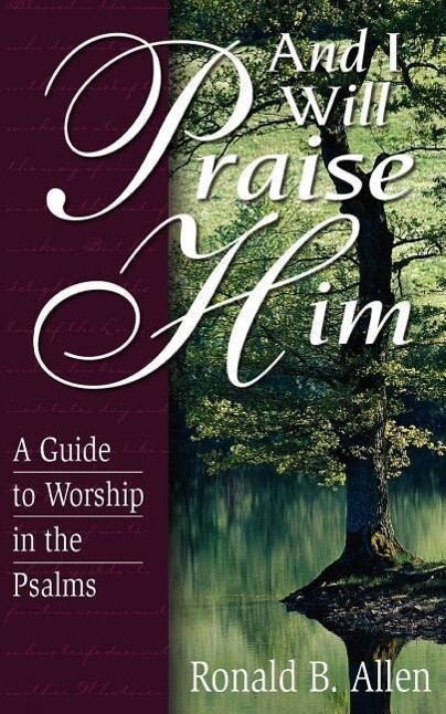 And I Will Praise Him: A Guide to Worship in the Psalms als Taschenbuch