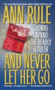 And Never Let Her Go: Thomas Capano: The Deadly Seducer als Taschenbuch
