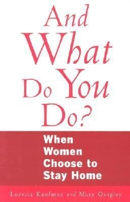 And What Do You Do?: When Women Choose to Stay Home als Taschenbuch