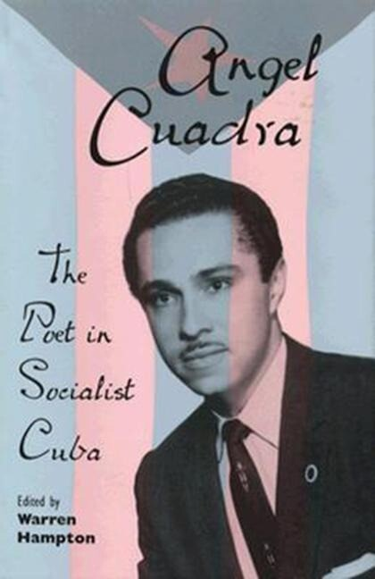 Angel Cuadra: The Poet in Socialist Cuba als Buch