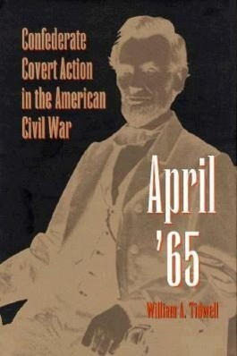 April '65: Confederate Covert Action in the American Civil War als Buch