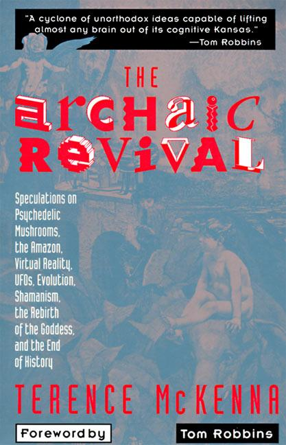 The Archaic Revival: Speculations on Psychedelic Mushrooms, the Amazon, Virtual Reality, Ufos, Evolut als Taschenbuch