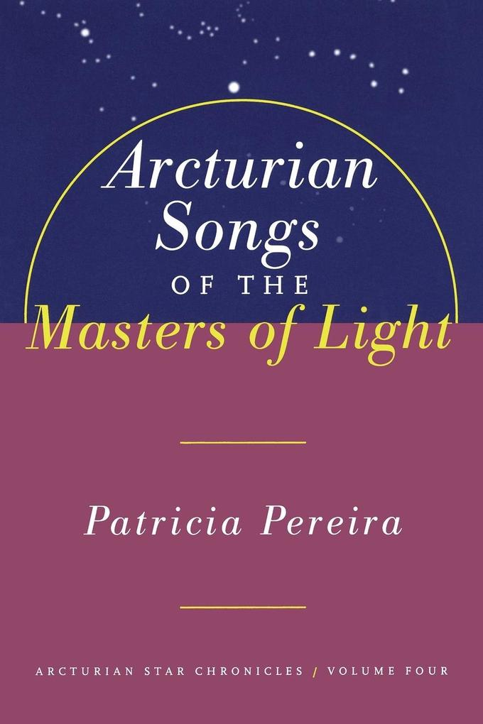 Arcturian Songs of the Masters of Light: Arcturian Star Chronicles, Volume Four als Taschenbuch