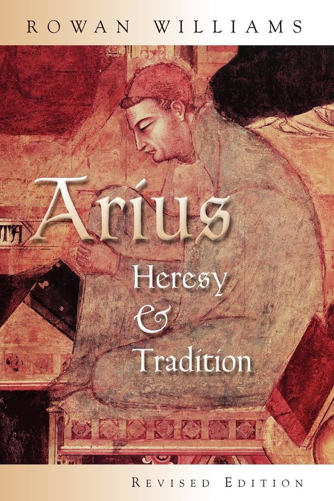 Arius: Heresy and Tradition als Taschenbuch