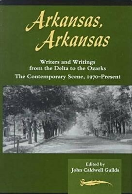 Arkansas, Arkansas Volume 2: Writers and Writings from the Delta to the Ozarks, the Contemporary Scene, 1970-Present als Buch