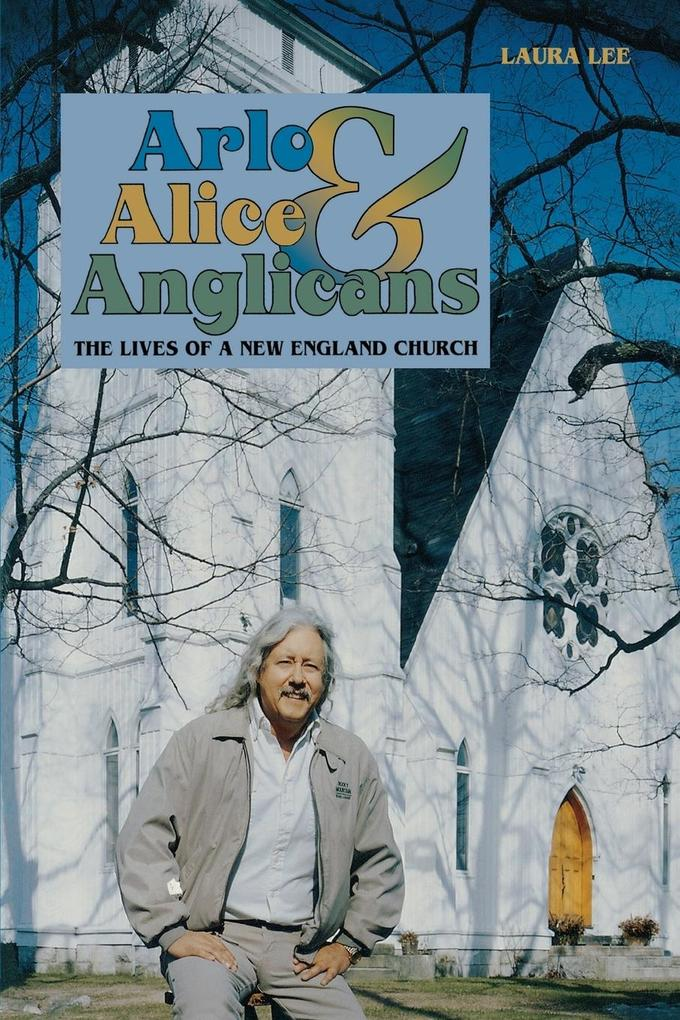 Arlo, Alice, and Anglicians: The Lives of a New England Church als Taschenbuch
