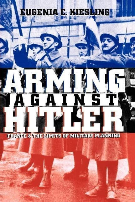 Arming Against Hitler: France and the Limits of Military Planning als Taschenbuch