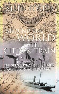 Around the World with Citizen Train: The Sensational Adventures of the Real Phileas Fogg als Buch