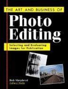 The Art and Business of Photo Editing: Selecting and Evaluating Images for Publication als Taschenbuch