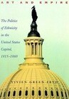 Art & Empire: The Politics of Ethnicity in the United States Capitol, 1815-1860