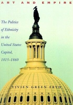 Art & Empire: The Politics of Ethnicity in the United States Capitol, 1815-1860 als Taschenbuch