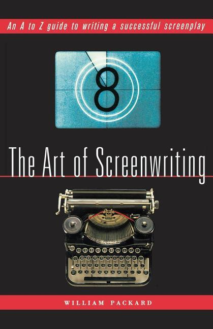The Art of Screenwriting: An A to Z Guide to Writing a Successful Screenplay als Taschenbuch