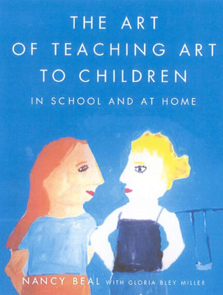 The Art of Teaching Art to Children: In School and at Home als Taschenbuch