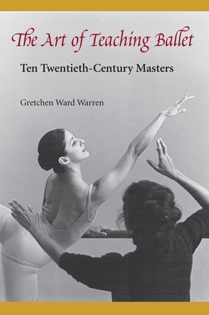 The Art of Teaching Ballet: Ten 20th-Century Masters als Taschenbuch
