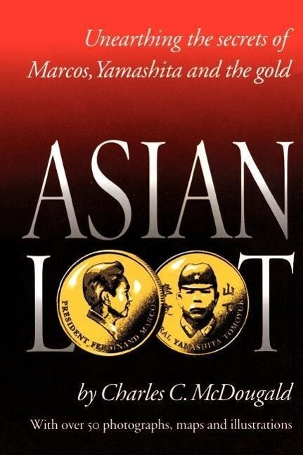 Asian Loot: Unearthing the Secrets of Marcos, Yamashita and the Gold als Taschenbuch