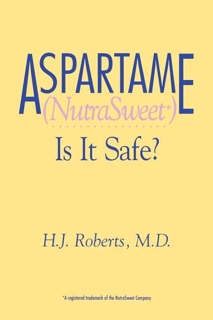 Aspartame Nutrasweet is It Safe als Taschenbuch