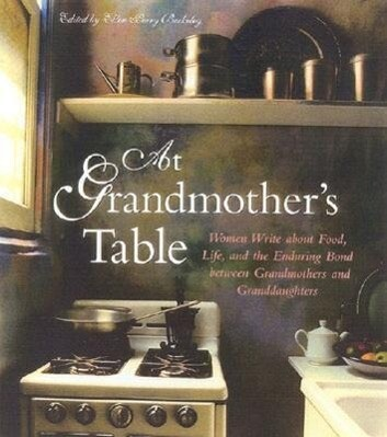 At Grandmother's Table: Women Write about Food, Life, and the Enduring Bond Between Grandmothers and Granddaughters als Taschenbuch
