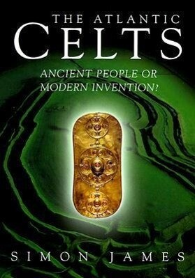 Atlantic Celts: Ancient People of Modern Invention als Taschenbuch
