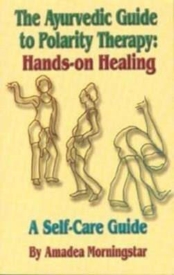 Ayurvedic Guide to Polarity Therapy: Hands-On Healing als Taschenbuch