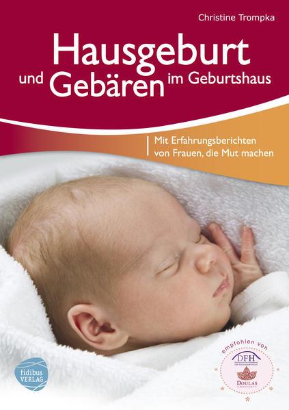 Hausgeburt und Gebären im Geburtshaus als Buch von Christine Trompka