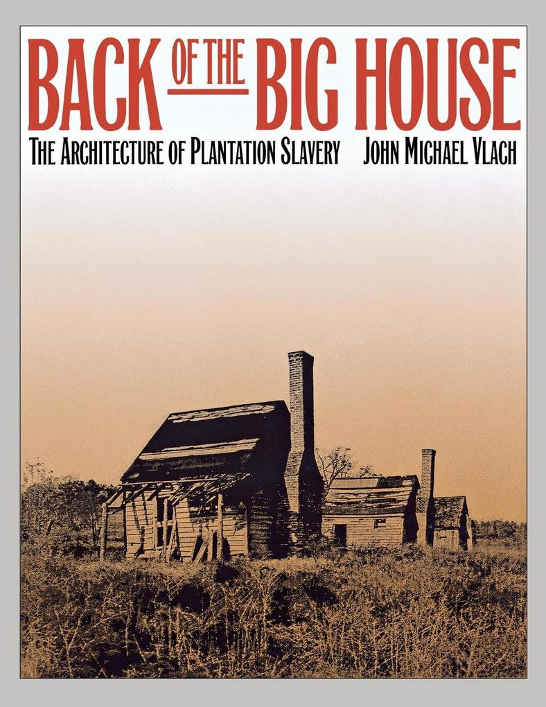 Back of the Big House: The Architecture of Plantation Slavery als Taschenbuch