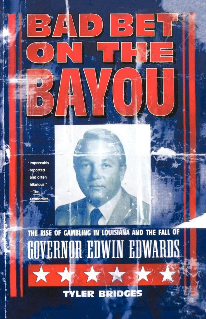 Bad Bet on the Bayou: The Rise and Fall of Gambling in Louisiana and the Fate of Governor Edwin Edwards als Taschenbuch