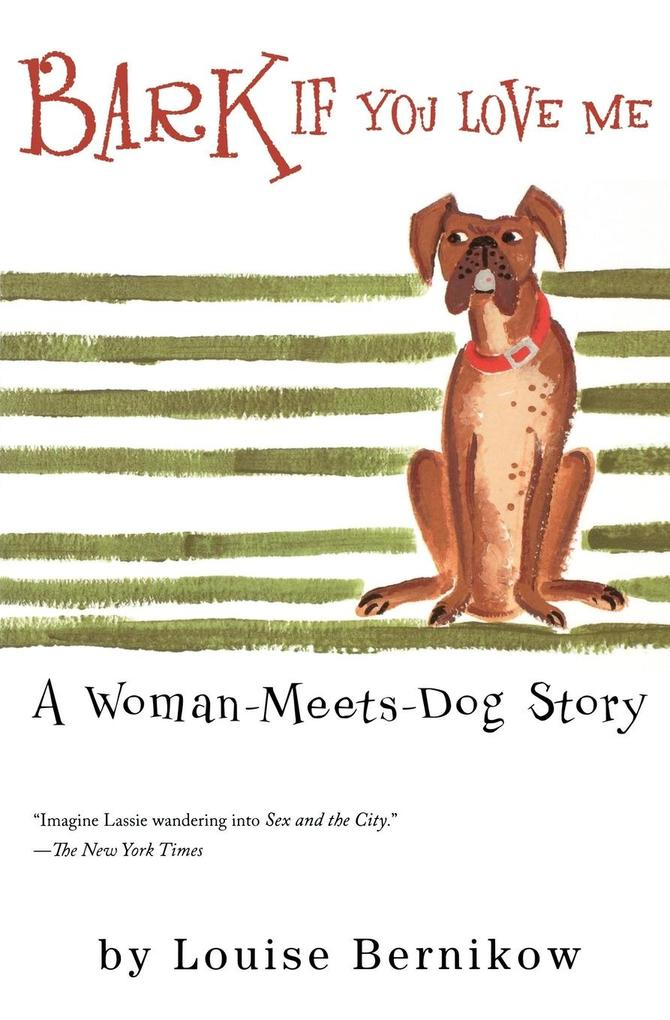 Bark If You Love Me: A Woman-Meets-Dog Story als Taschenbuch